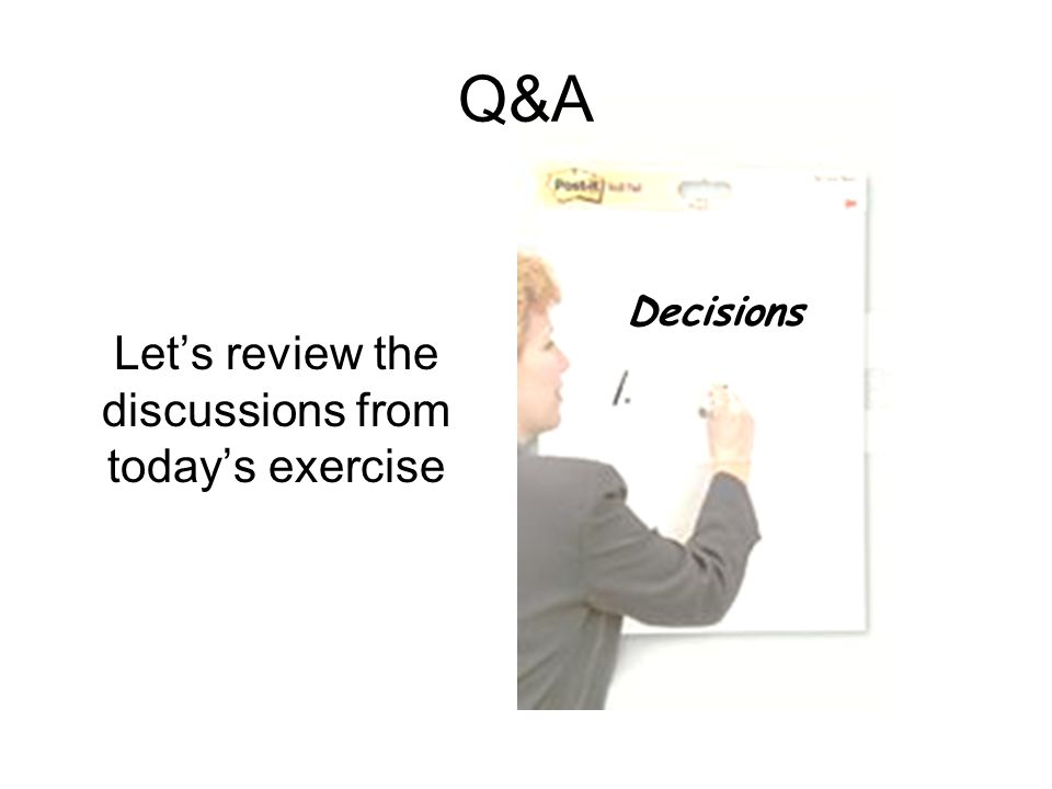 Q&A Let's review the discussions from today's exercise Decisions