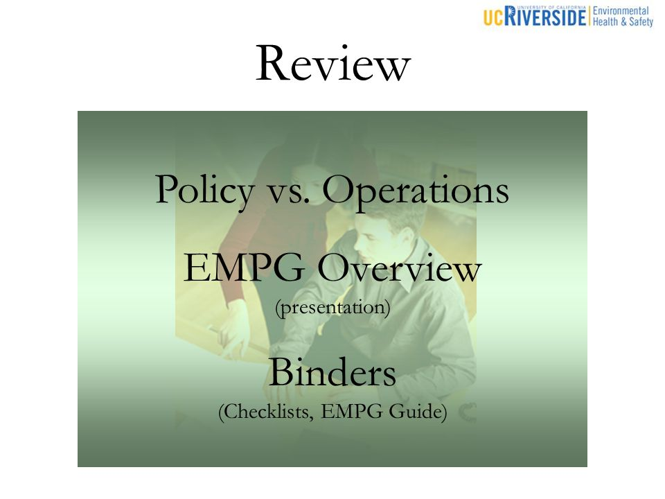 Review Policy vs. Operations EMPG Overview (presentation) Binders (Checklists, EMPG Guide)