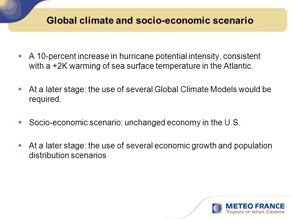 Global climate and socio-economic scenario  A 10-percent increase in hurricane potential intensity, consistent with a +2K warming of sea surface temperature in the Atlantic.