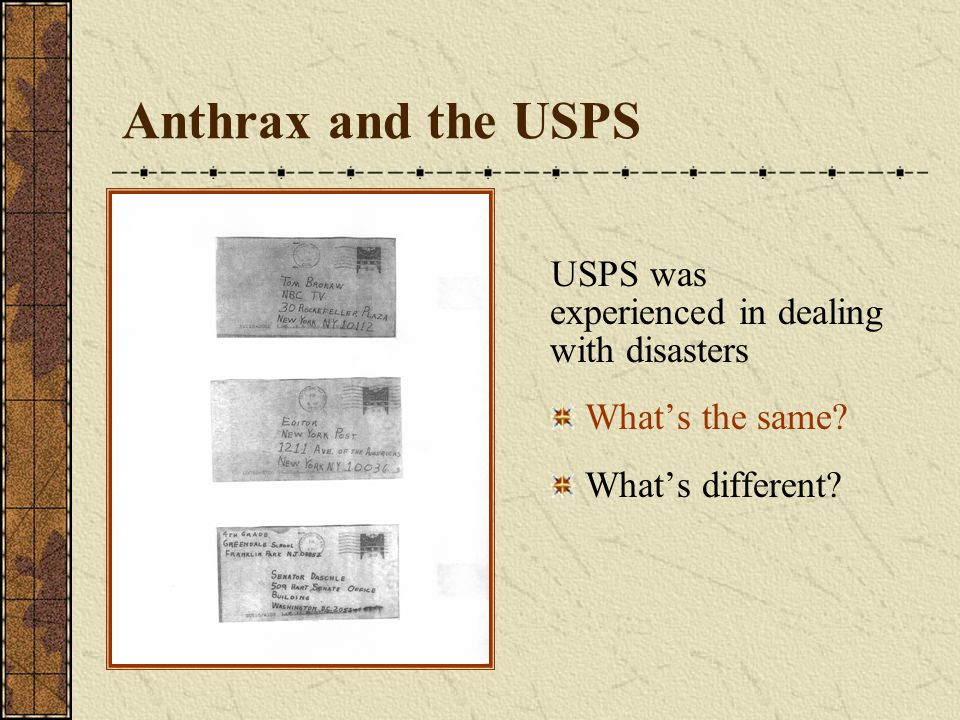 Anthrax and the USPS USPS was experienced in dealing with disasters What's the same.