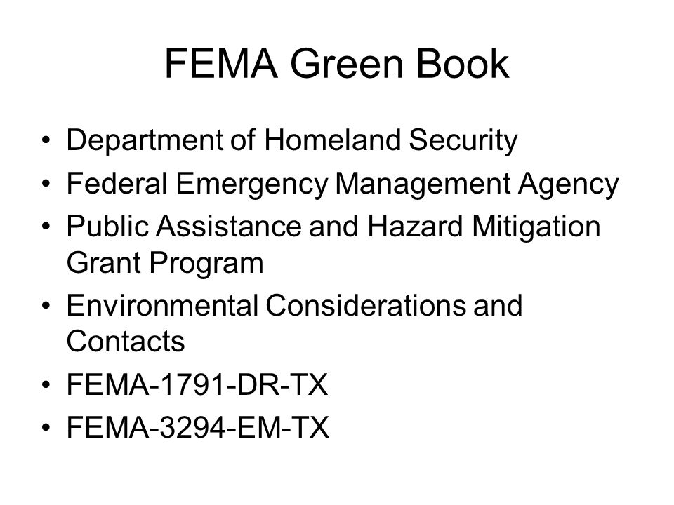 FEMA Green Book Department of Homeland Security Federal Emergency Management Agency Public Assistance and Hazard Mitigation Grant Program Environmental Considerations and Contacts FEMA-1791-DR-TX FEMA-3294-EM-TX