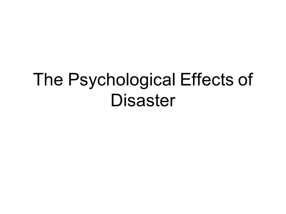 The Psychological Effects of Disaster