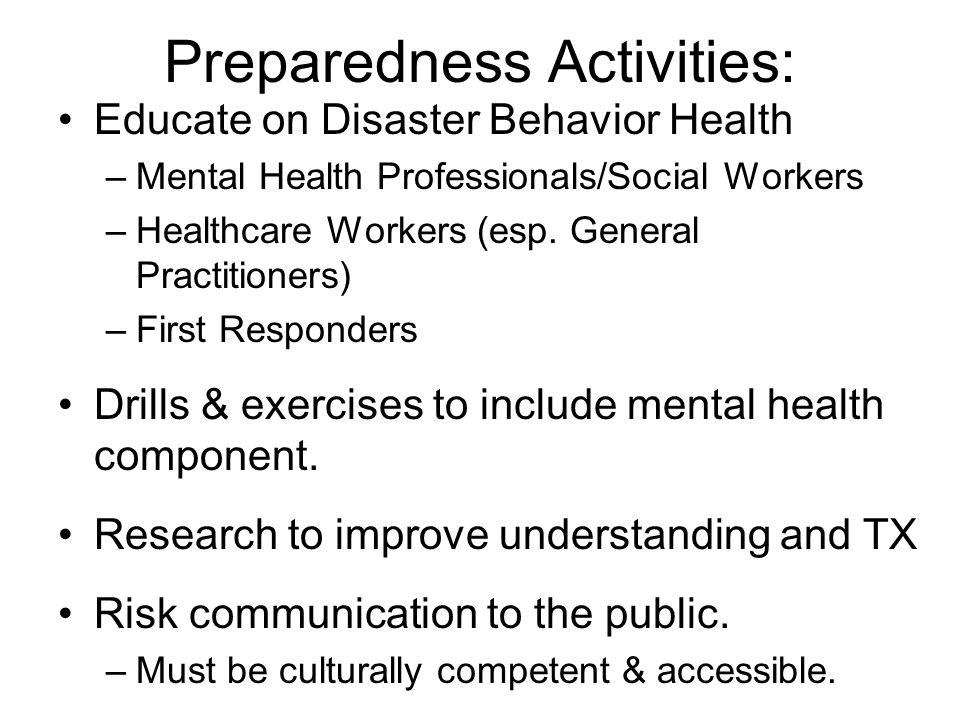 Preparedness Activities: Educate on Disaster Behavior Health –Mental Health Professionals/Social Workers –Healthcare Workers (esp.