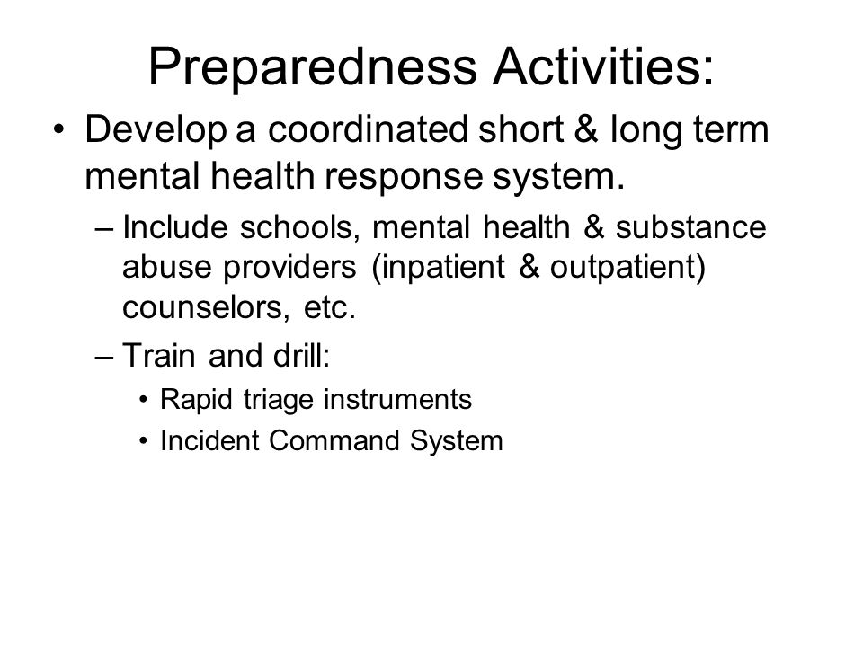 Preparedness Activities: Develop a coordinated short & long term mental health response system.