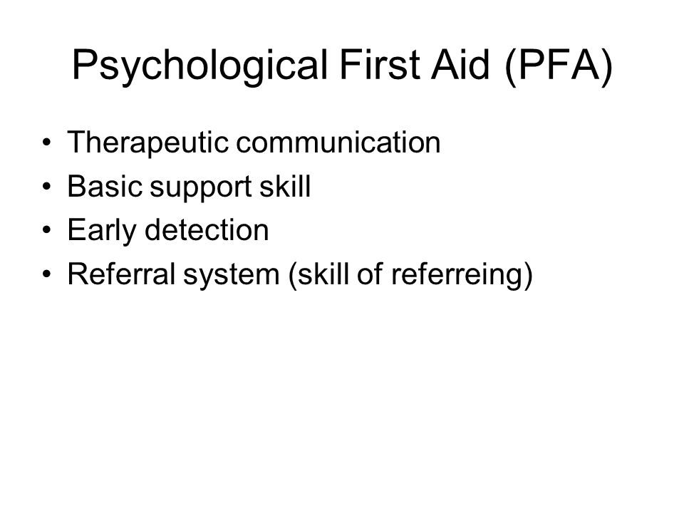 Psychological First Aid (PFA) Therapeutic communication Basic support skill Early detection Referral system (skill of referreing)