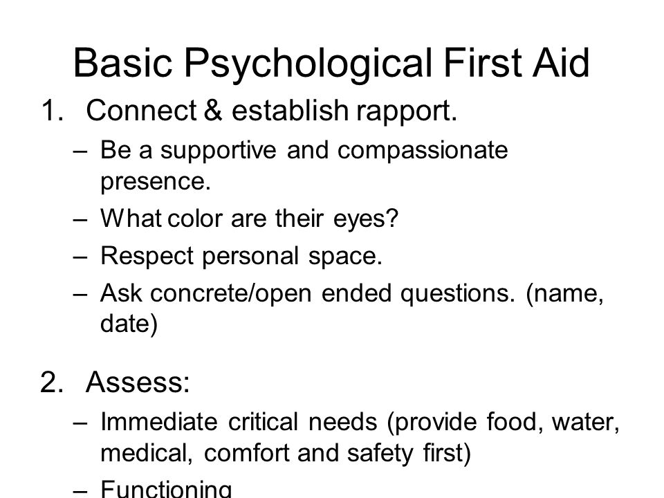 Basic Psychological First Aid 1.Connect & establish rapport.