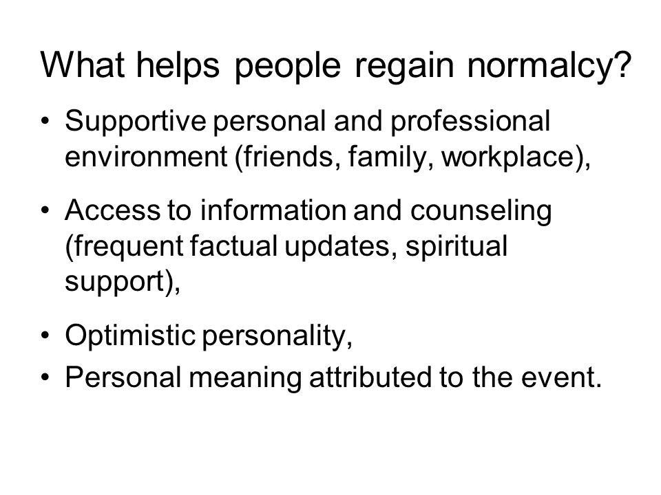 What helps people regain normalcy.