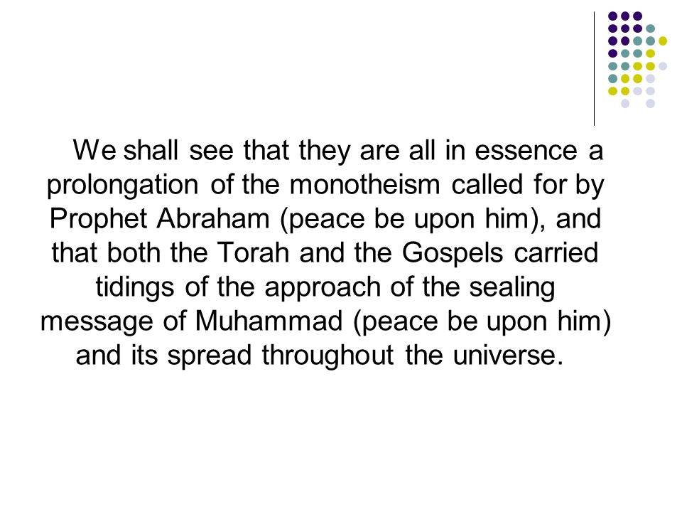 We shall see that they are all in essence a prolongation of the monotheism called for by Prophet Abraham (peace be upon him), and that both the Torah