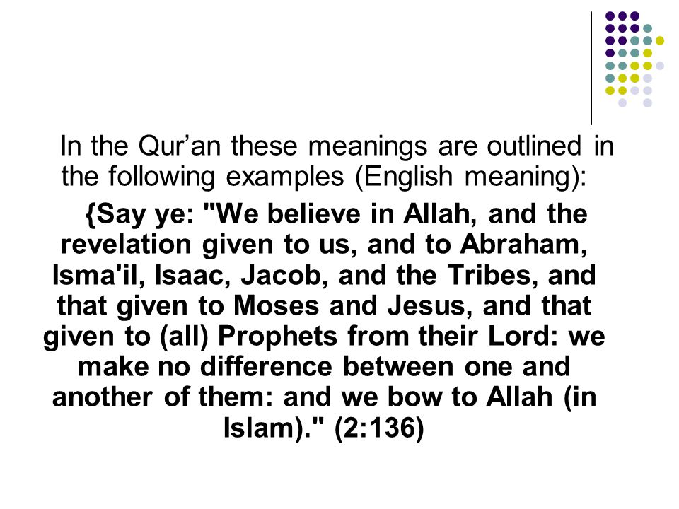 In the Qur'an these meanings are outlined in the following examples (English meaning): {Say ye: