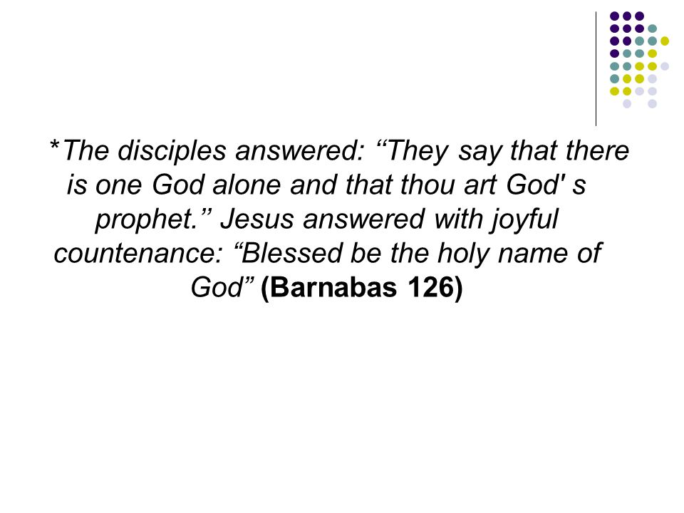 """*The disciples answered: ''They say that there is one God alone and that thou art God' s prophet.'' Jesus answered with joyful countenance: """"Blessed b"""