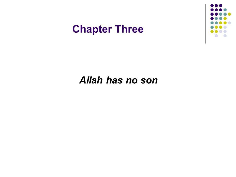 Chapter Three Allah has no son