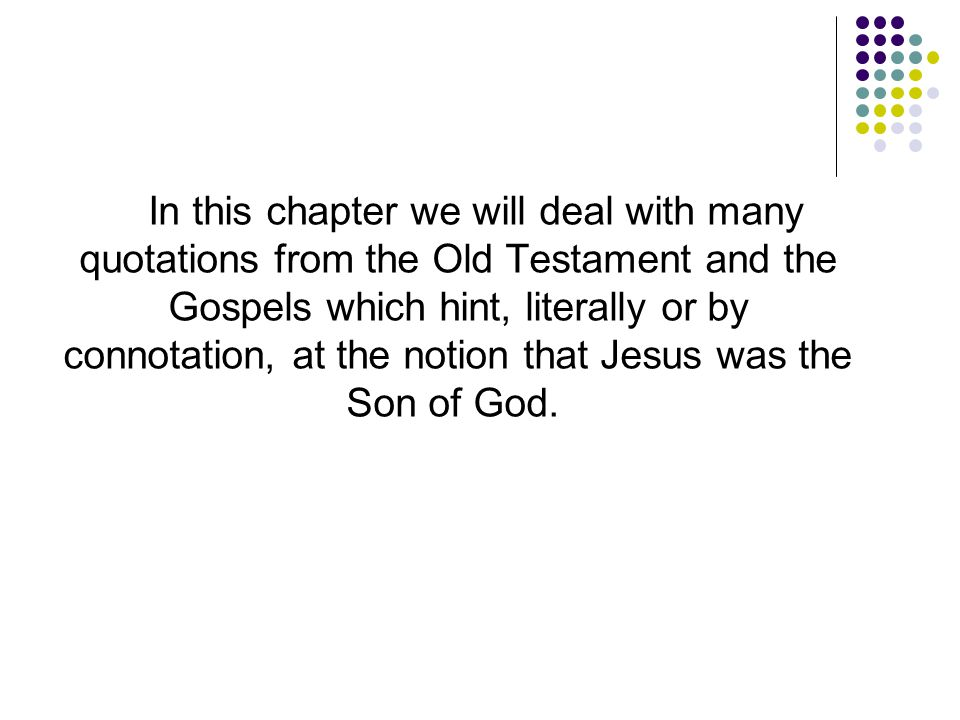In this chapter we will deal with many quotations from the Old Testament and the Gospels which hint, literally or by connotation, at the notion that J