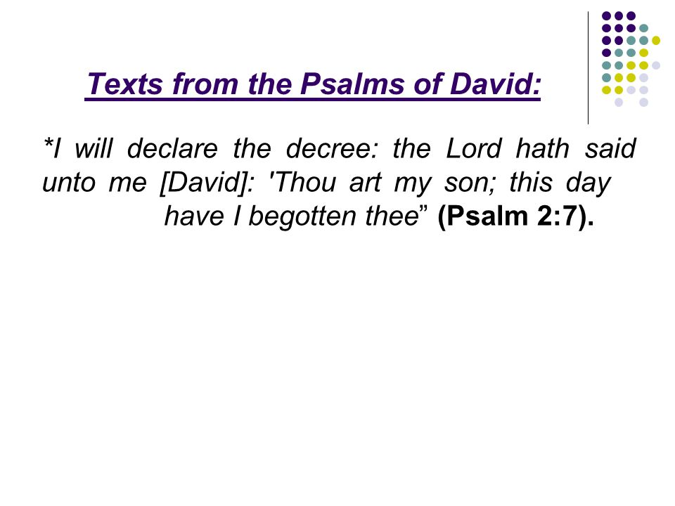 """Texts from the Psalms of David: *I will declare the decree: the Lord hath said unto me [David]: 'Thou art my son; this day have I begotten thee"""" (Psal"""