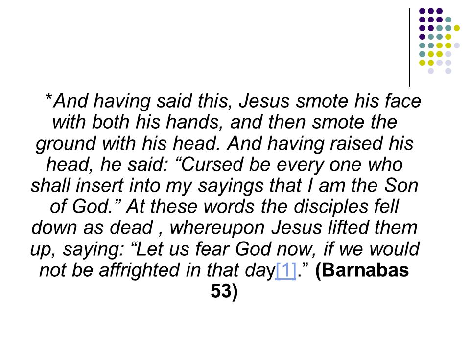 """*And having said this, Jesus smote his face with both his hands, and then smote the ground with his head. And having raised his head, he said: """"Cursed"""