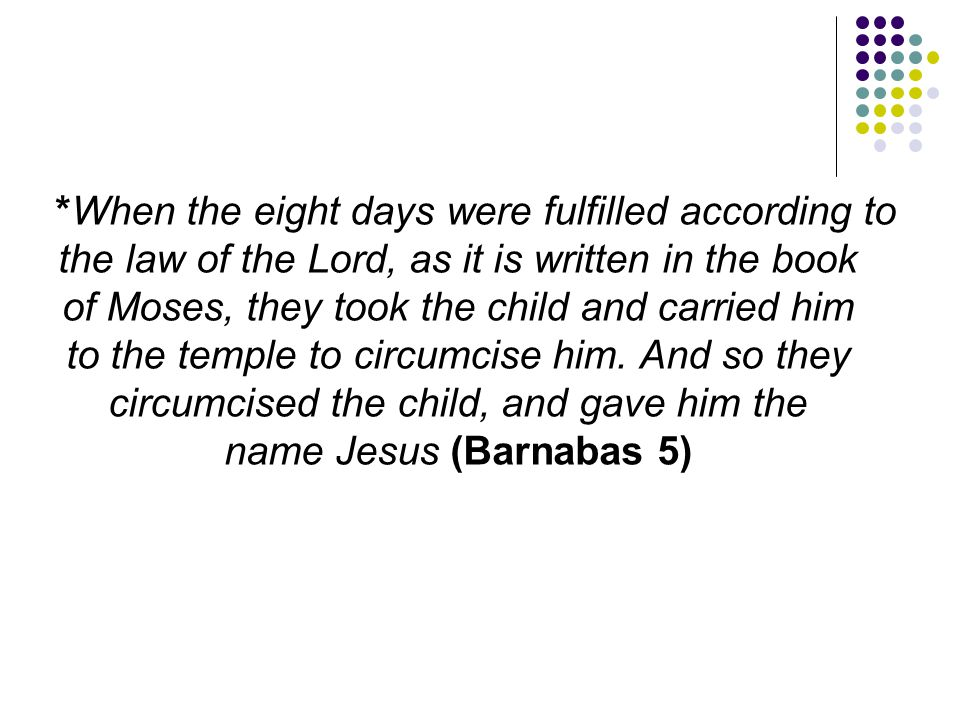 *When the eight days were fulfilled according to the law of the Lord, as it is written in the book of Moses, they took the child and carried him to th