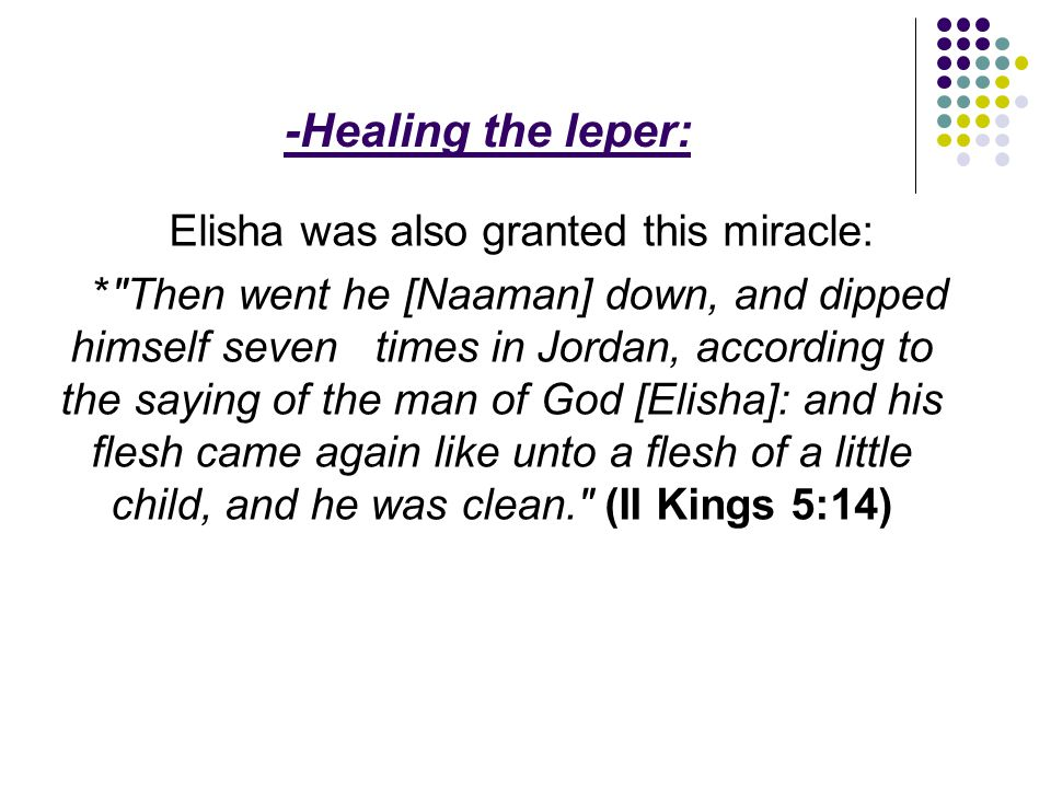 -Healing the leper: Elisha was also granted this miracle: *