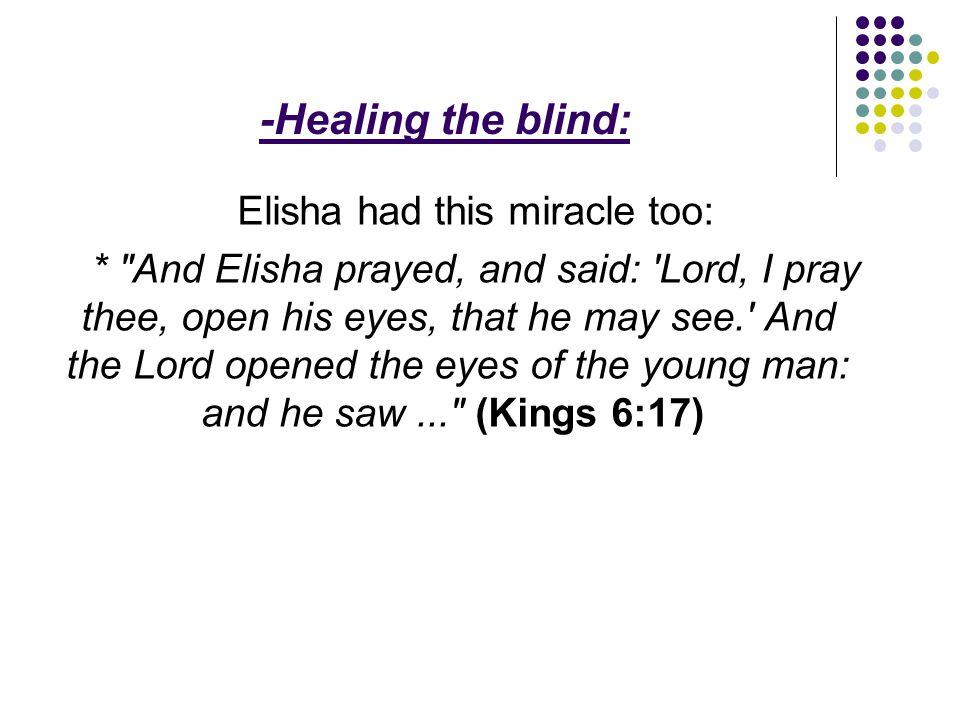 -Healing the blind: Elisha had this miracle too: *