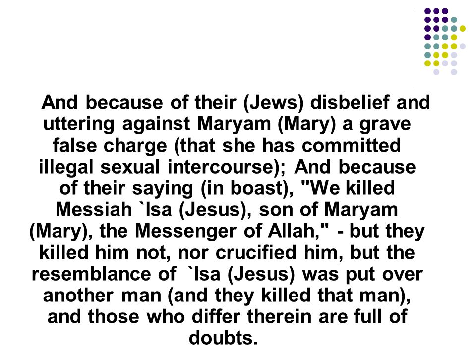 And because of their (Jews) disbelief and uttering against Maryam (Mary) a grave false charge (that she has committed illegal sexual intercourse); And