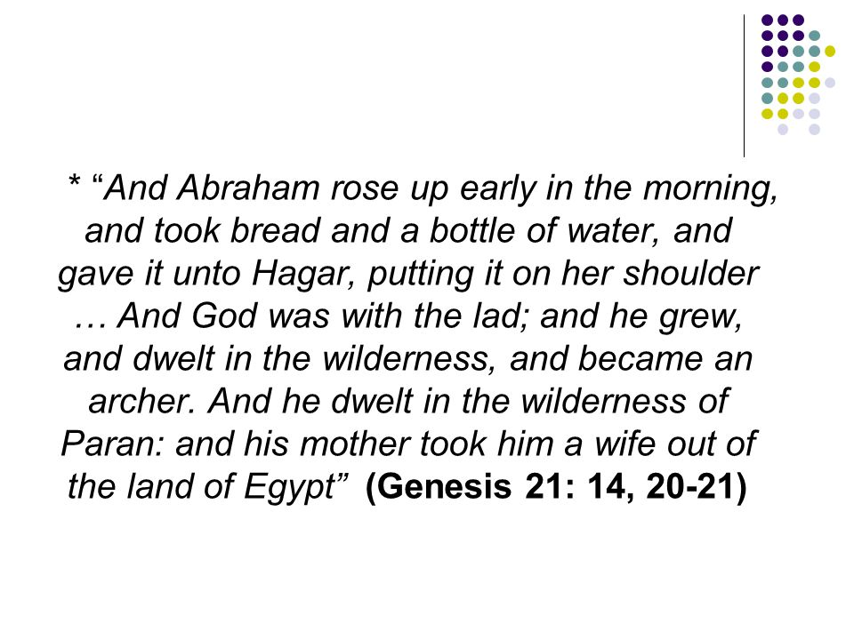 """* """"And Abraham rose up early in the morning, and took bread and a bottle of water, and gave it unto Hagar, putting it on her shoulder … And God was wi"""