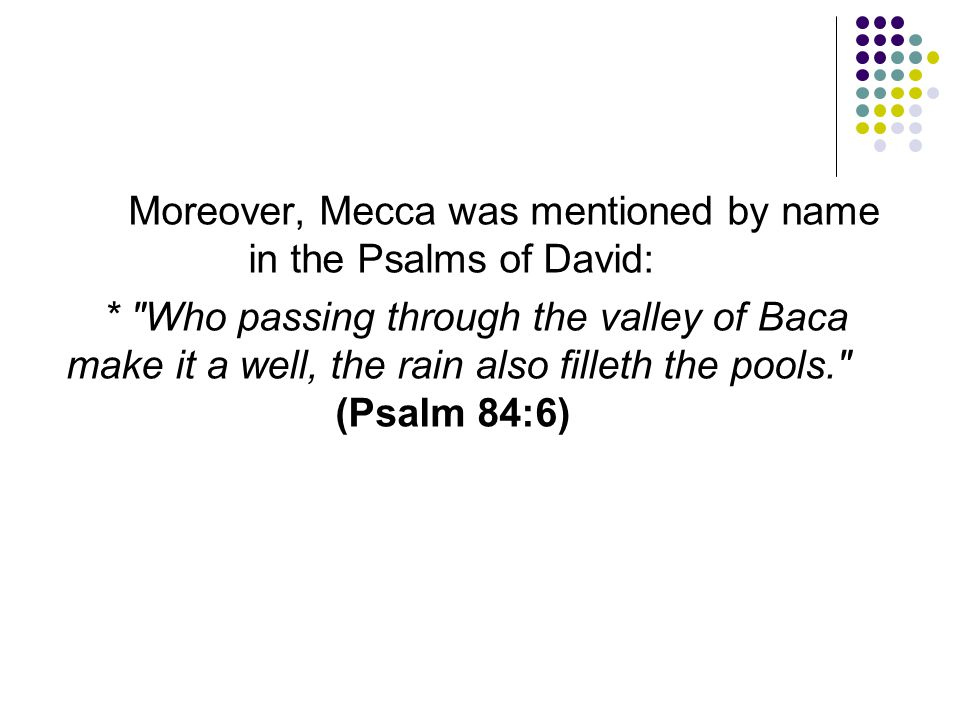 Moreover, Mecca was mentioned by name in the Psalms of David: *
