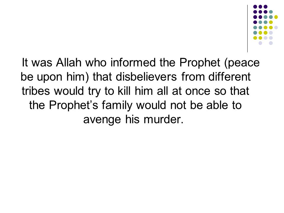 It was Allah who informed the Prophet (peace be upon him) that disbelievers from different tribes would try to kill him all at once so that the Prophe