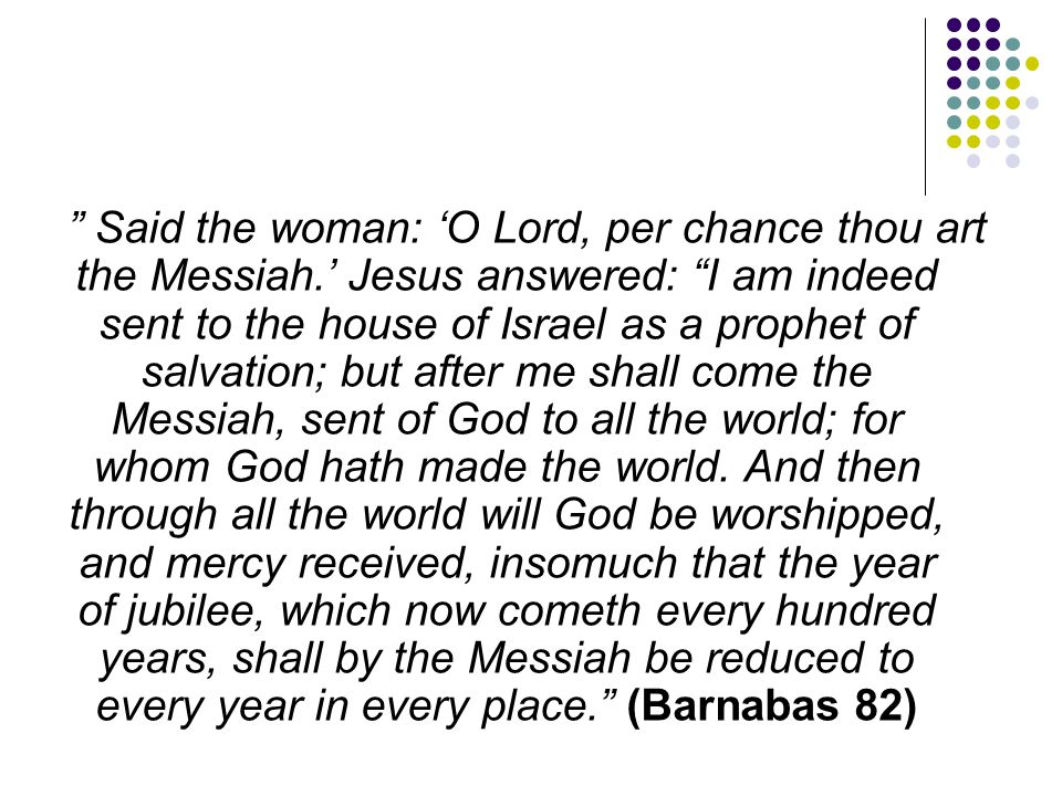 """"""" Said the woman: 'O Lord, per chance thou art the Messiah.' Jesus answered: """"I am indeed sent to the house of Israel as a prophet of salvation; but a"""