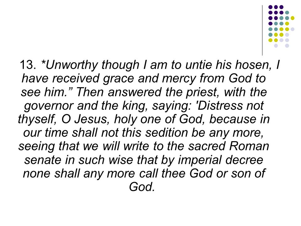 """13. *Unworthy though I am to untie his hosen, I have received grace and mercy from God to see him."""" Then answered the priest, with the governor and th"""