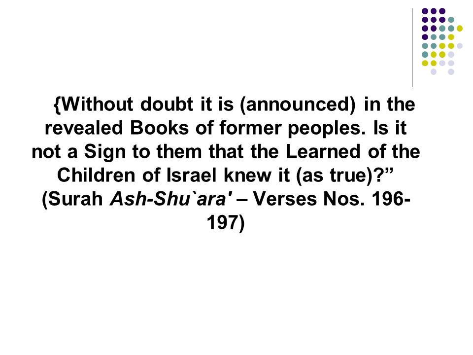 {Without doubt it is (announced) in the revealed Books of former peoples. Is it not a Sign to them that the Learned of the Children of Israel knew it