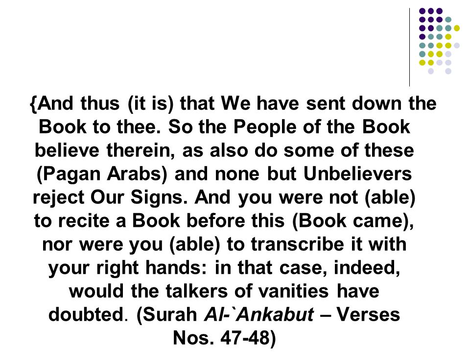 {And thus (it is) that We have sent down the Book to thee. So the People of the Book believe therein, as also do some of these (Pagan Arabs) and none