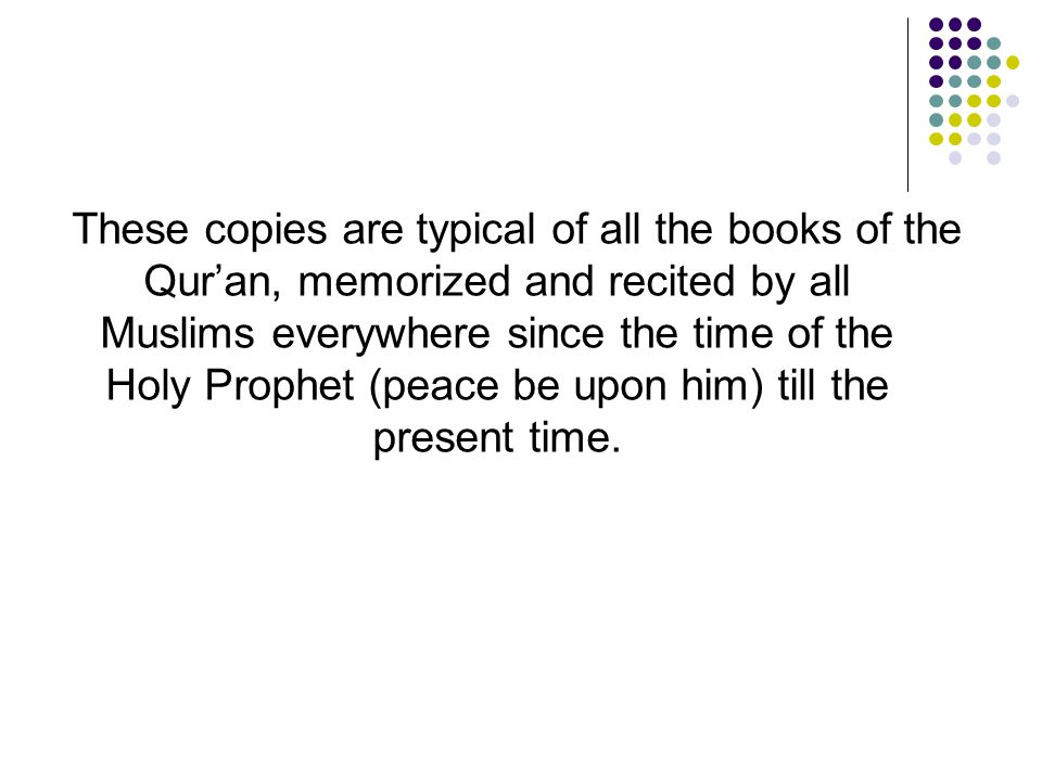 These copies are typical of all the books of the Qur'an, memorized and recited by all Muslims everywhere since the time of the Holy Prophet (peace be