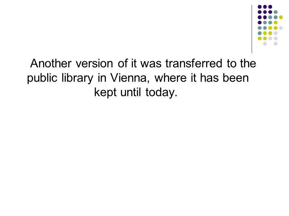 Another version of it was transferred to the public library in Vienna, where it has been kept until today.