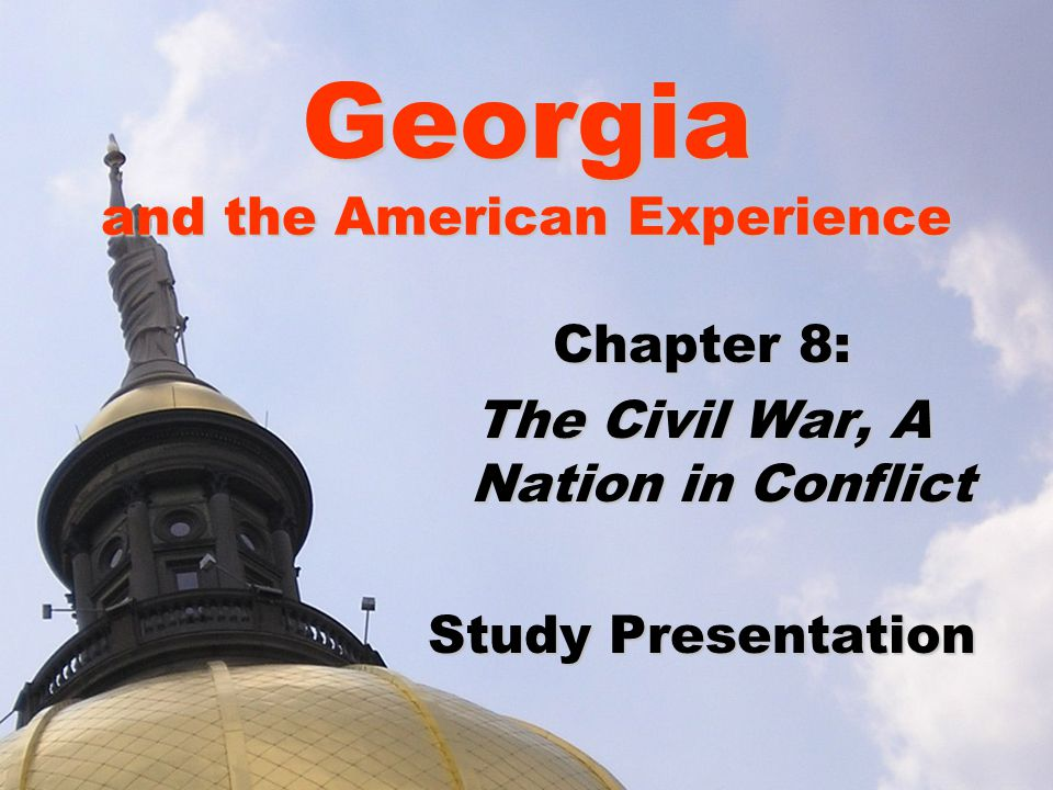 Georgia and the American Experience Chapter 8: The Civil War, A Nation in Conflict Study Presentation