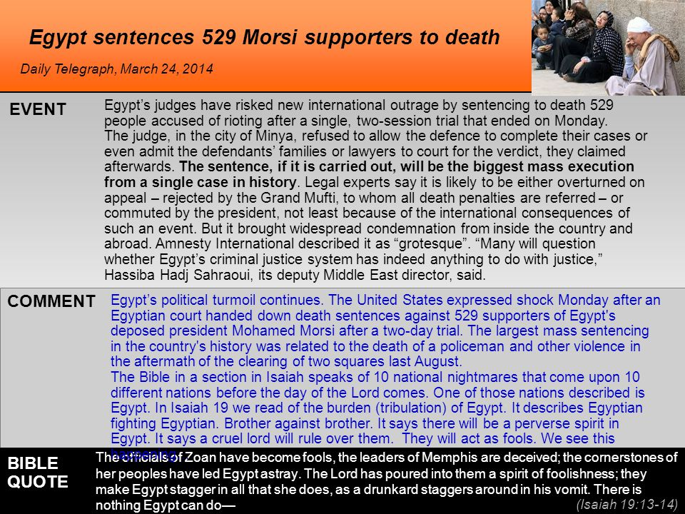 he Egypt sentences 529 Morsi supporters to death Egypt's judges have risked new international outrage by sentencing to death 529 people accused of rioting after a single, two-session trial that ended on Monday.