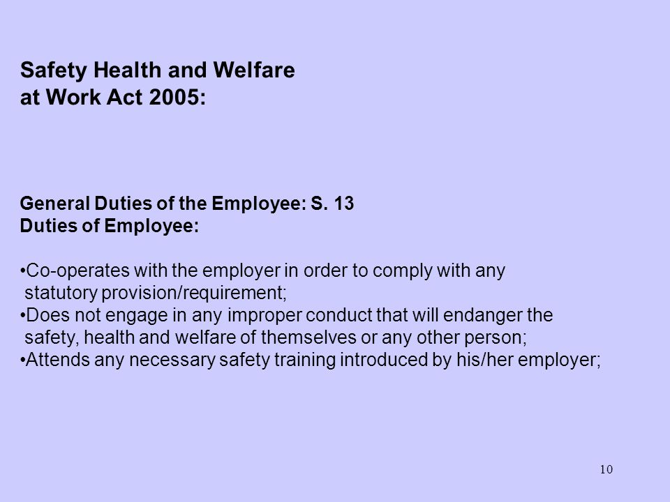 10 General Duties of the Employee: S. 13 Duties of Employee: Co-operates with the employer in order to comply with any statutory provision/requirement