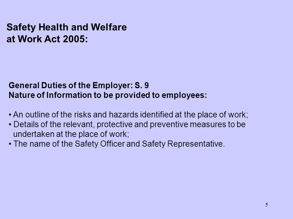 5 General Duties of the Employer: S. 9 Nature of Information to be provided to employees: An outline of the risks and hazards identified at the place