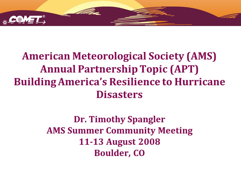 American Meteorological Society (AMS) Annual Partnership Topic (APT) Building America's Resilience to Hurricane Disasters Dr.