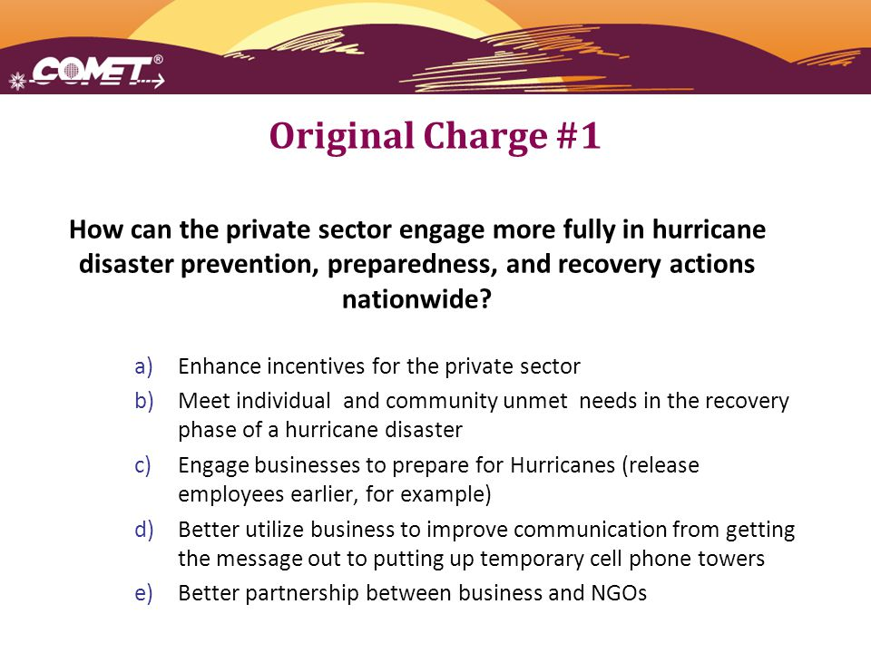 Original Charge #1 How can the private sector engage more fully in hurricane disaster prevention, preparedness, and recovery actions nationwide.