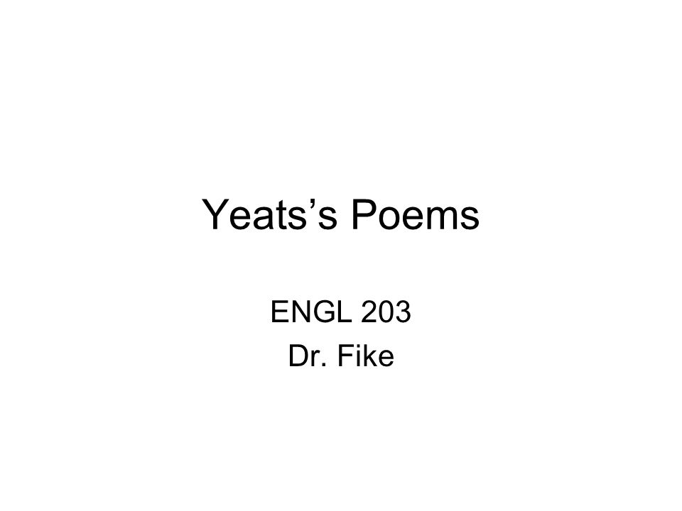 Yeats's Poems ENGL 203 Dr. Fike