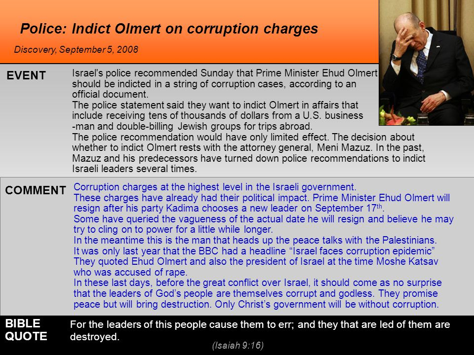 Police: Indict Olmert on corruption charges Corruption charges at the highest level in the Israeli government. These charges have already had their po