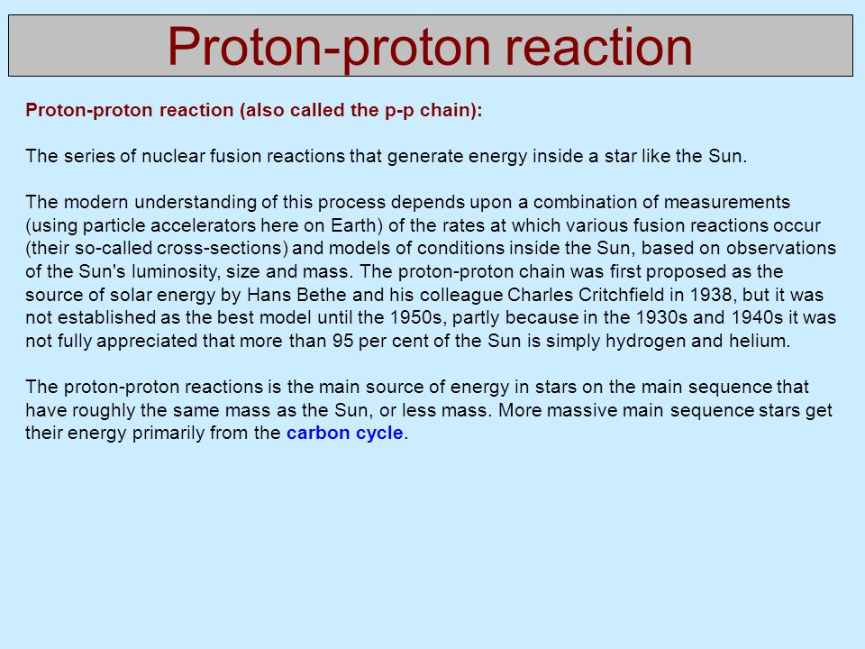Proton-proton reaction Proton-proton reaction (also called the p-p chain): The series of nuclear fusion reactions that generate energy inside a star like the Sun.