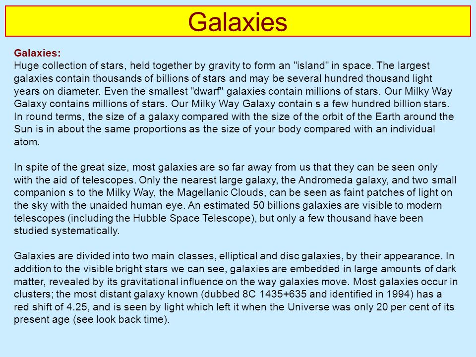 Galaxies Galaxies: Huge collection of stars, held together by gravity to form an island in space.