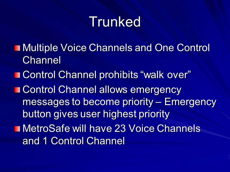 """Trunked Multiple Voice Channels and One Control Channel Control Channel prohibits """"walk over"""" Control Channel allows emergency messages to become prio"""