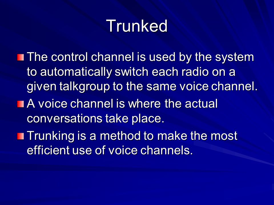 Trunked The control channel is used by the system to automatically switch each radio on a given talkgroup to the same voice channel. A voice channel i