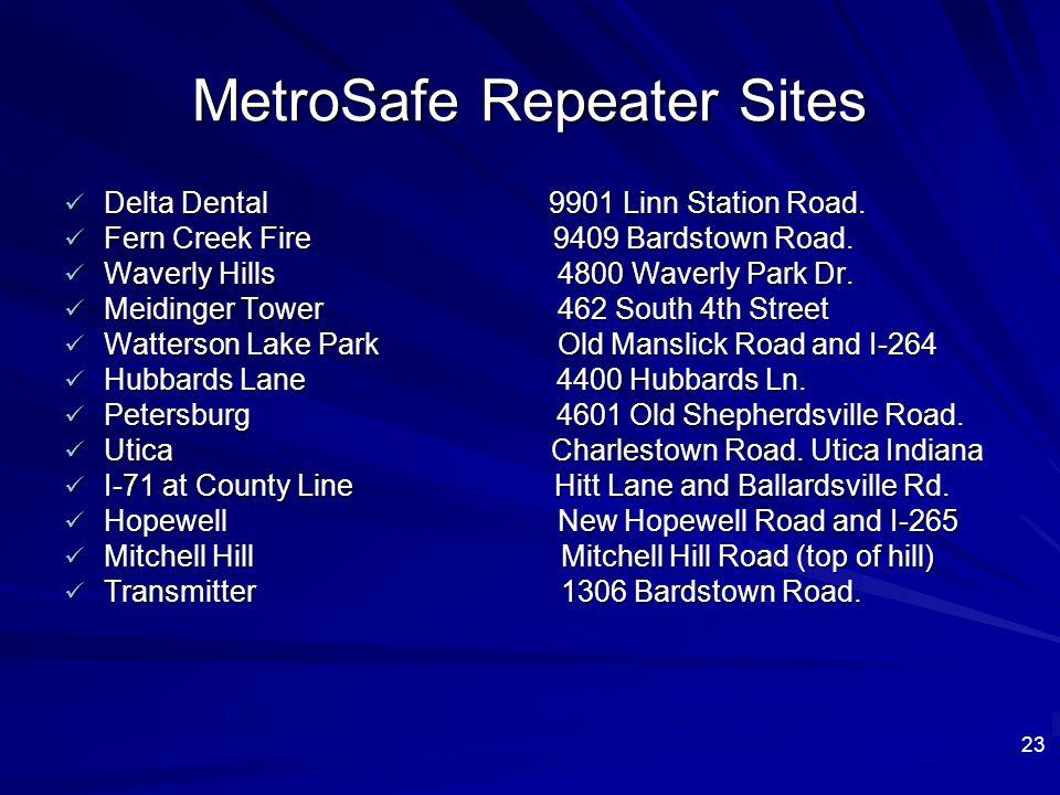 23 MetroSafe Repeater Sites Delta Dental 9901 Linn Station Road. Delta Dental 9901 Linn Station Road. Fern Creek Fire 9409 Bardstown Road. Fern Creek