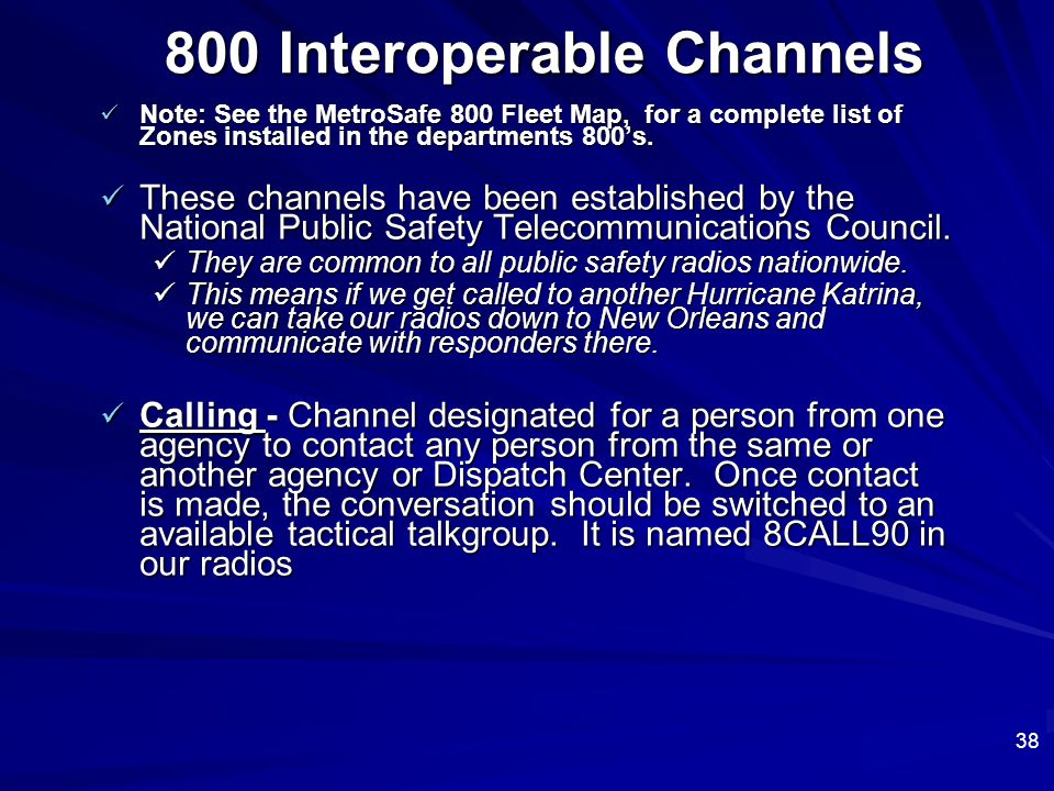 38 800 Interoperable Channels Note: See the MetroSafe 800 Fleet Map, for a complete list of Zones installed in the departments 800's. Note: See the Me