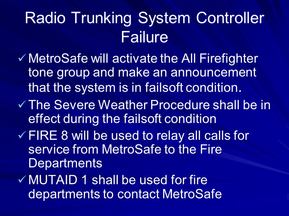 Radio Trunking System Controller Failure MetroSafe will activate the All Firefighter tone group and make an announcement that the system is in failsof