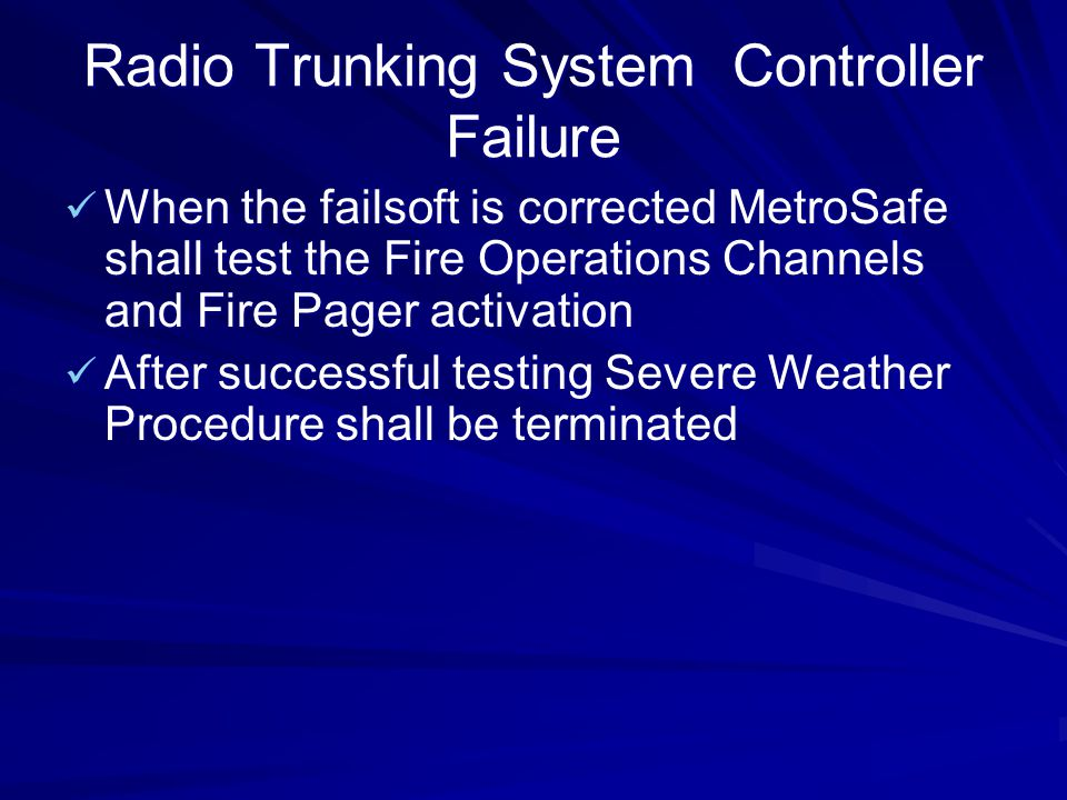 Radio Trunking System Controller Failure When the failsoft is corrected MetroSafe shall test the Fire Operations Channels and Fire Pager activation Wh