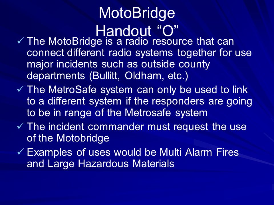 """MotoBridge Handout """"O"""" The MotoBridge is a radio resource that can connect different radio systems together for use major incidents such as outside co"""