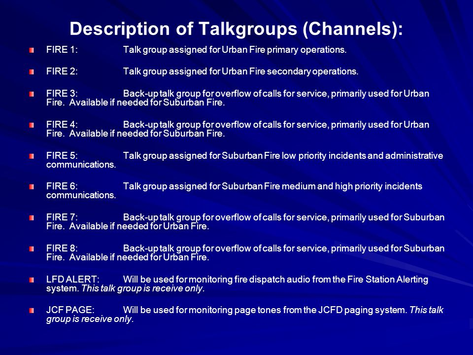 Description of Talkgroups (Channels): FIRE 1:Talk group assigned for Urban Fire primary operations. FIRE 2:Talk group assigned for Urban Fire secondar
