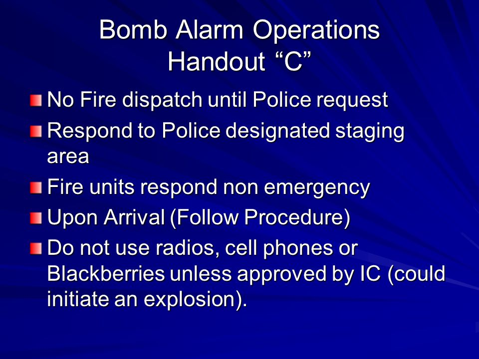 """Bomb Alarm Operations Handout """"C"""" No Fire dispatch until Police request Respond to Police designated staging area Fire units respond non emergency Upo"""